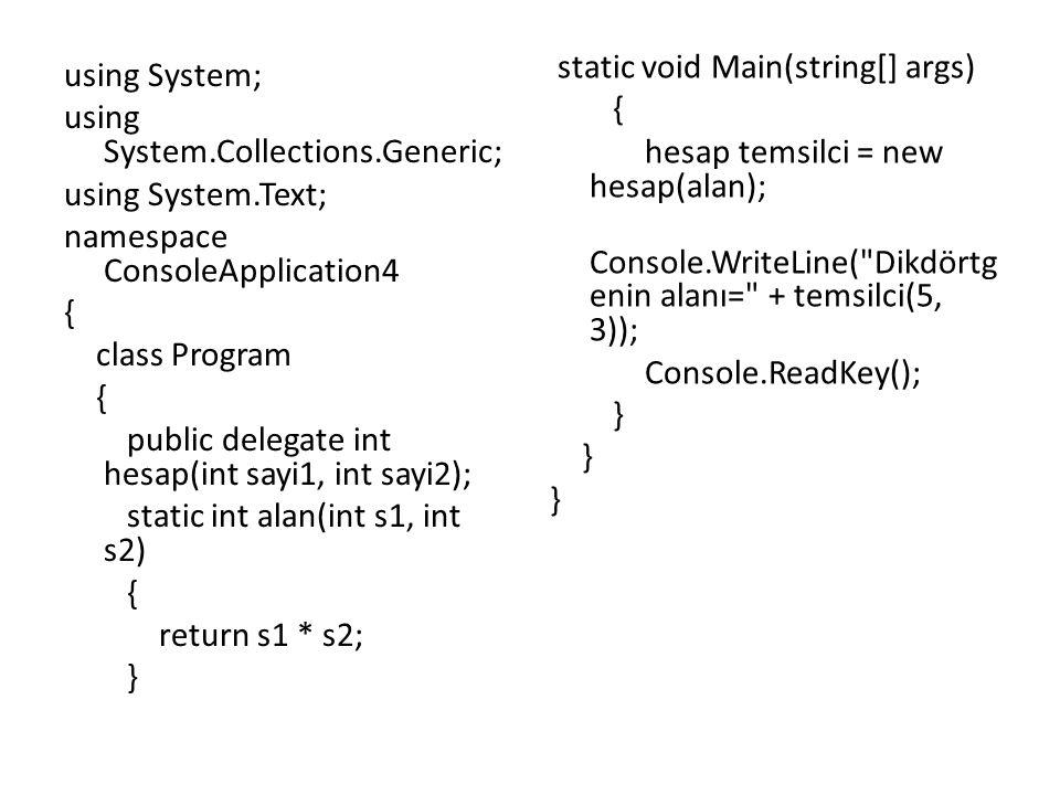 static void Main(string[] args) { hesap temsilci = new hesap(alan); Console.WriteLine( Dikdörtgenin alanı= + temsilci(5, 3)); Console.ReadKey(); }